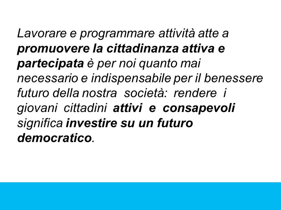 Lavorare e programmare attività atte a promuovere la cittadinanza attiva e partecipata è per noi quanto mai necessario e indispensabile per il benesse