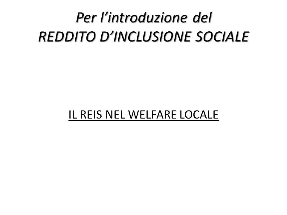 Per lintroduzione del REDDITO DINCLUSIONE SOCIALE IL REIS NEL WELFARE LOCALE