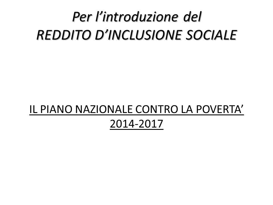 Per lintroduzione del REDDITO DINCLUSIONE SOCIALE IL PIANO NAZIONALE CONTRO LA POVERTA 2014-2017