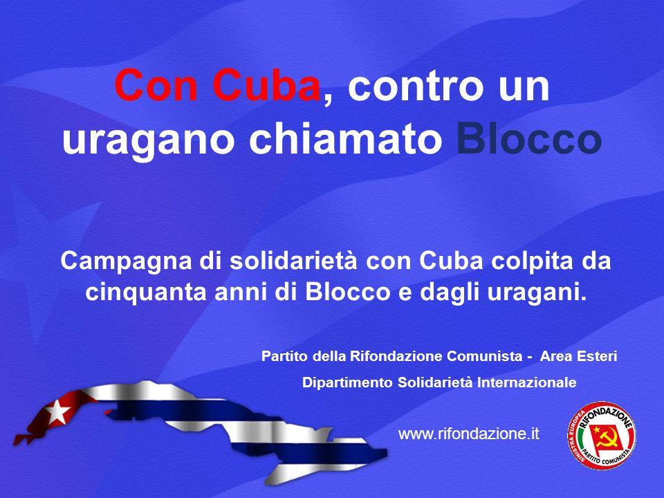 Con Cuba, contro un uragano chiamato Blocco Campagna di solidarietà con Cuba colpita da cinquanta anni di Blocco e dagli uragani. Partito della Rifond