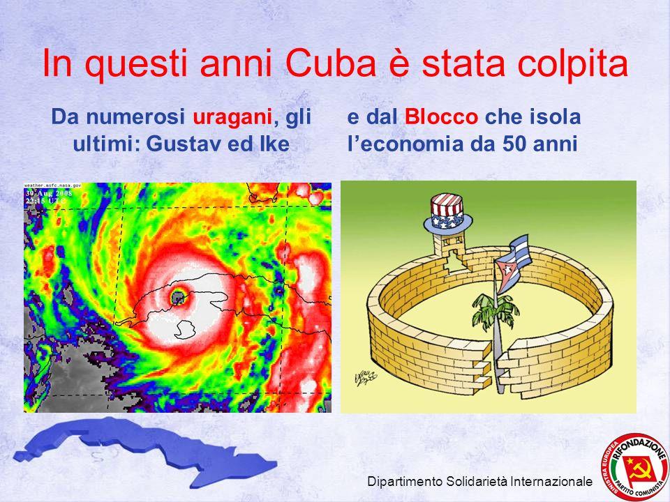 In questi anni Cuba è stata colpita Da numerosi uragani, gli ultimi: Gustav ed Ike e dal Blocco che isola leconomia da 50 anni Dipartimento Solidariet