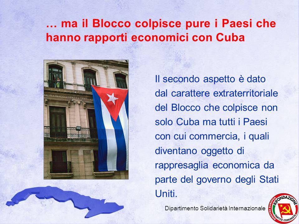 Il secondo aspetto è dato dal carattere extraterritoriale del Blocco che colpisce non solo Cuba ma tutti i Paesi con cui commercia, i quali diventano