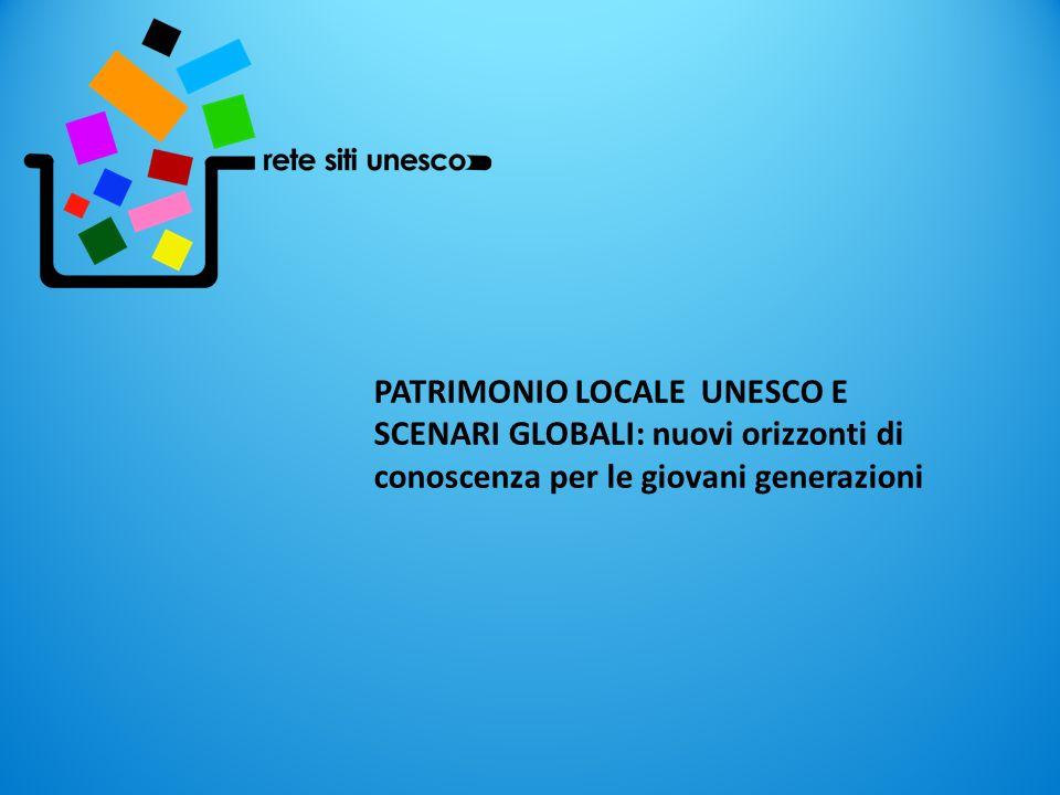 PATRIMONIO LOCALE UNESCO E SCENARI GLOBALI: nuovi orizzonti di conoscenza per le giovani generazioni