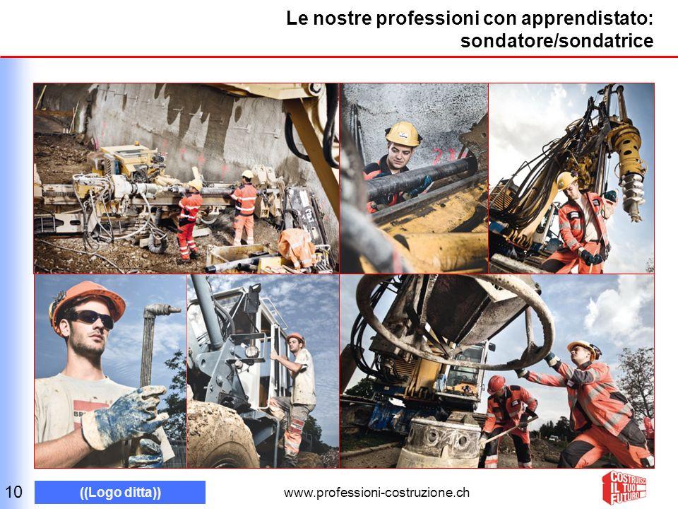 www.professioni-costruzione.ch ((Logo ditta)) Le nostre professioni con apprendistato: sondatore/sondatrice 10