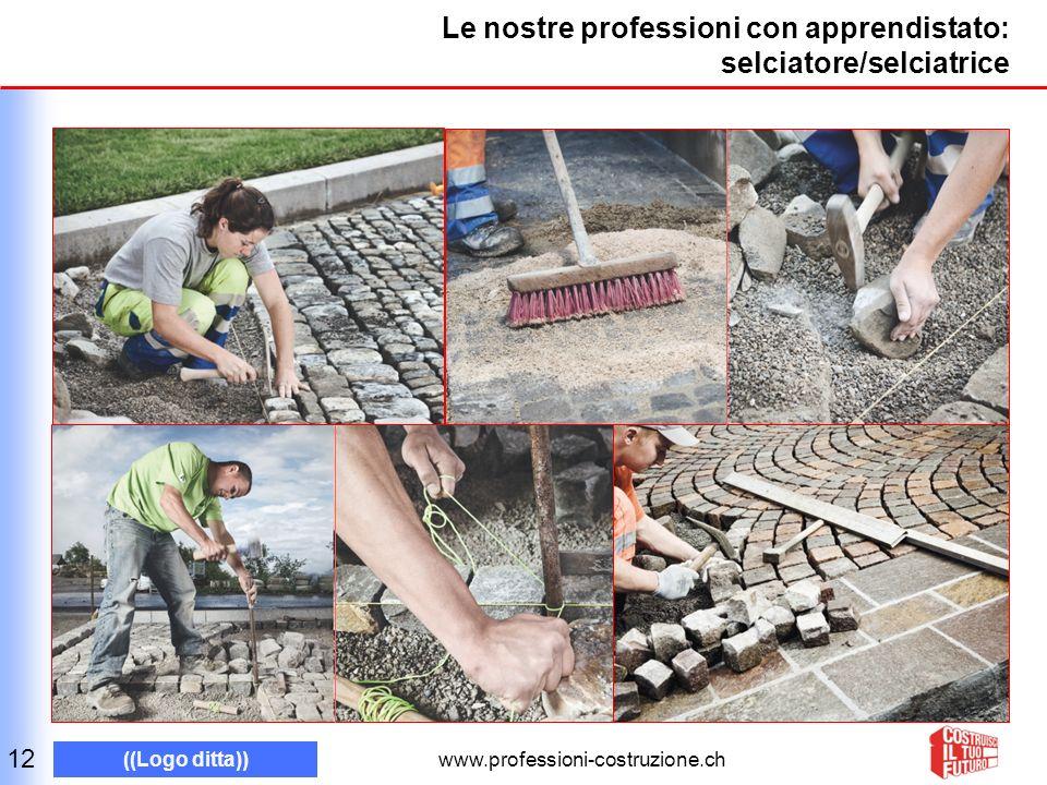 www.professioni-costruzione.ch ((Logo ditta)) Le nostre professioni con apprendistato: selciatore/selciatrice 12