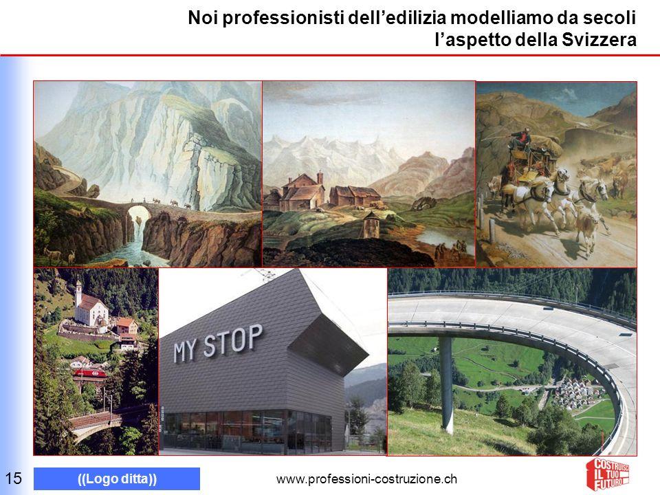 www.professioni-costruzione.ch ((Logo ditta)) Noi professionisti delledilizia modelliamo da secoli laspetto della Svizzera 15