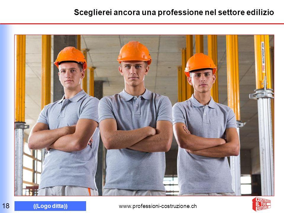 www.professioni-costruzione.ch ((Logo ditta)) Sceglierei ancora una professione nel settore edilizio 18