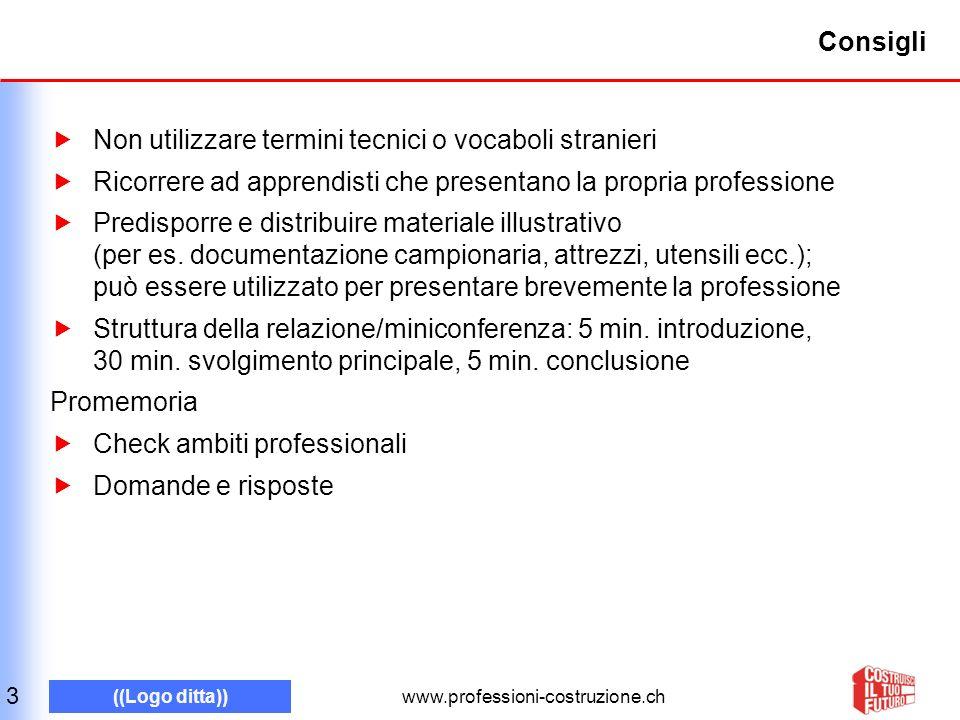www.professioni-costruzione.ch ((Logo ditta)) Consigli Non utilizzare termini tecnici o vocaboli stranieri Ricorrere ad apprendisti che presentano la