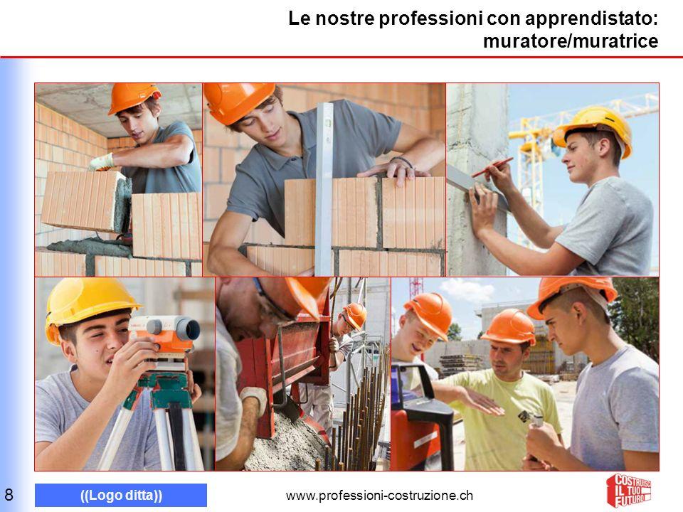 www.professioni-costruzione.ch ((Logo ditta)) Le nostre professioni con apprendistato: muratore/muratrice 8