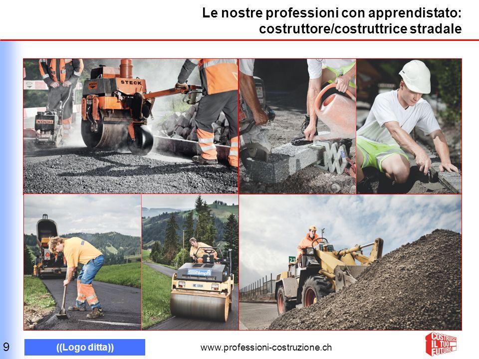 www.professioni-costruzione.ch ((Logo ditta)) Le nostre professioni con apprendistato: costruttore/costruttrice stradale 9