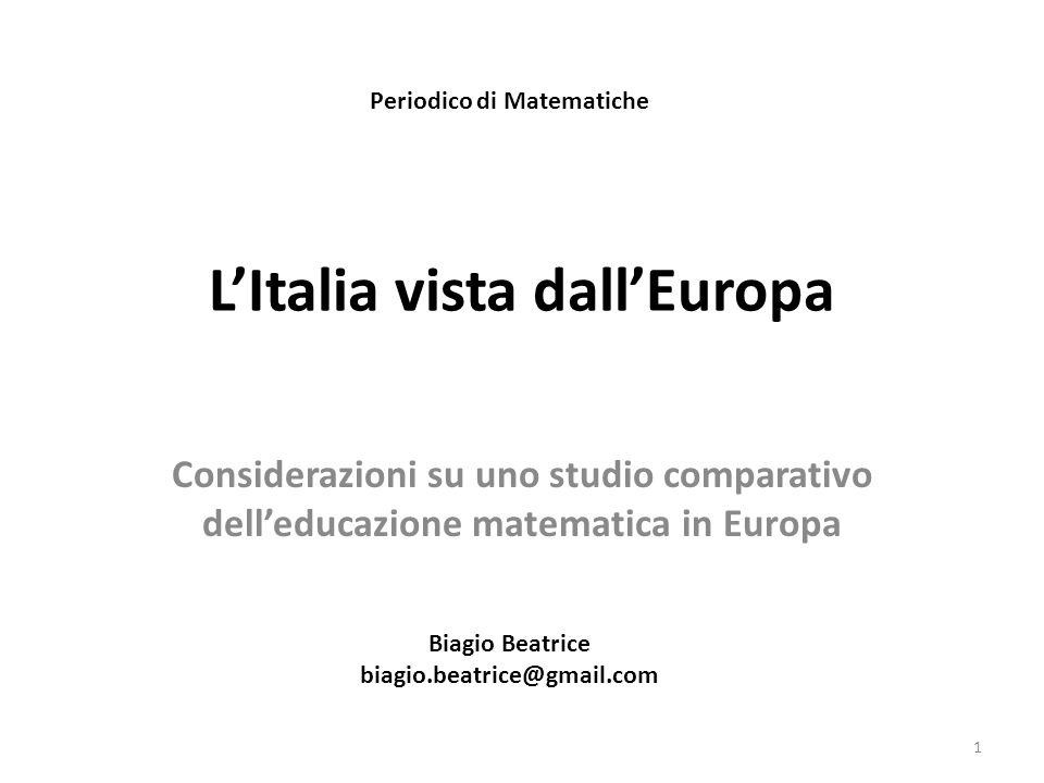 LItalia vista dallEuropa Considerazioni su uno studio comparativo delleducazione matematica in Europa Periodico di Matematiche Biagio Beatrice biagio.beatrice@gmail.com 1