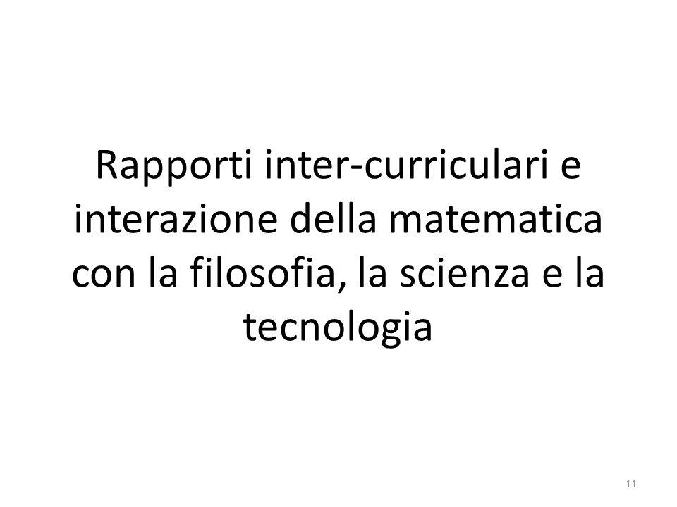 Rapporti inter-curriculari e interazione della matematica con la filosofia, la scienza e la tecnologia 11