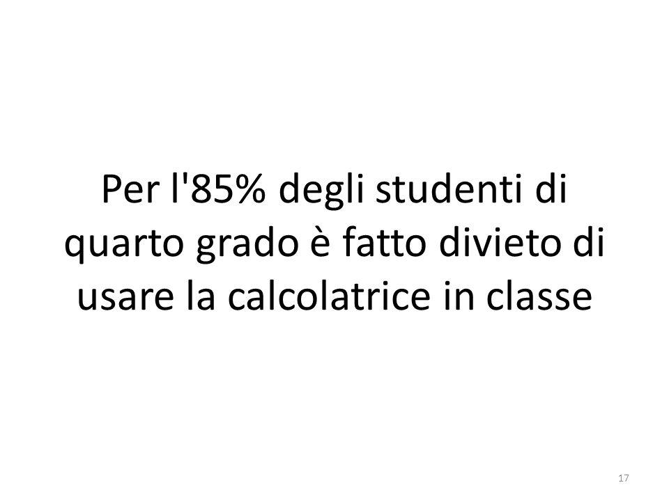 Per l 85% degli studenti di quarto grado è fatto divieto di usare la calcolatrice in classe 17