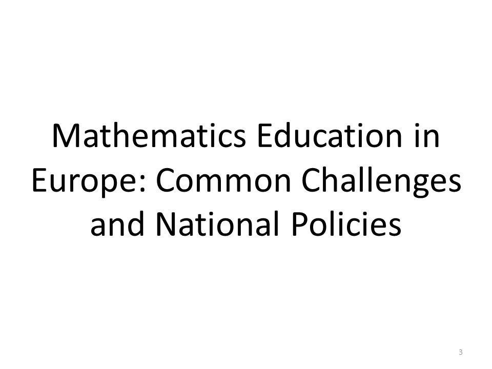 Mathematics Education in Europe: Common Challenges and National Policies 3