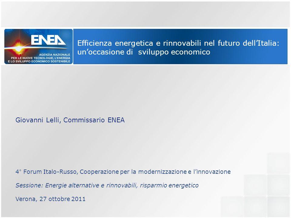 Efficienza energetica e rinnovabili nel futuro dellItalia: unoccasione di sviluppo economico Giovanni Lelli, Commissario ENEA 4° Forum Italo-Russo, Co