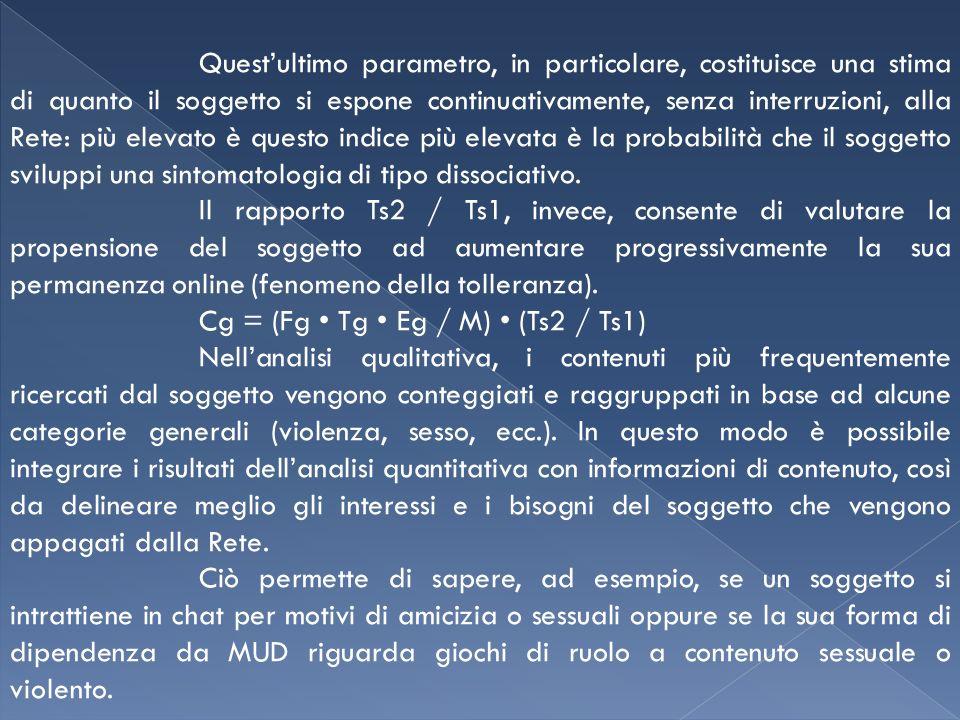 Questultimo parametro, in particolare, costituisce una stima di quanto il soggetto si espone continuativamente, senza interruzioni, alla Rete: più ele