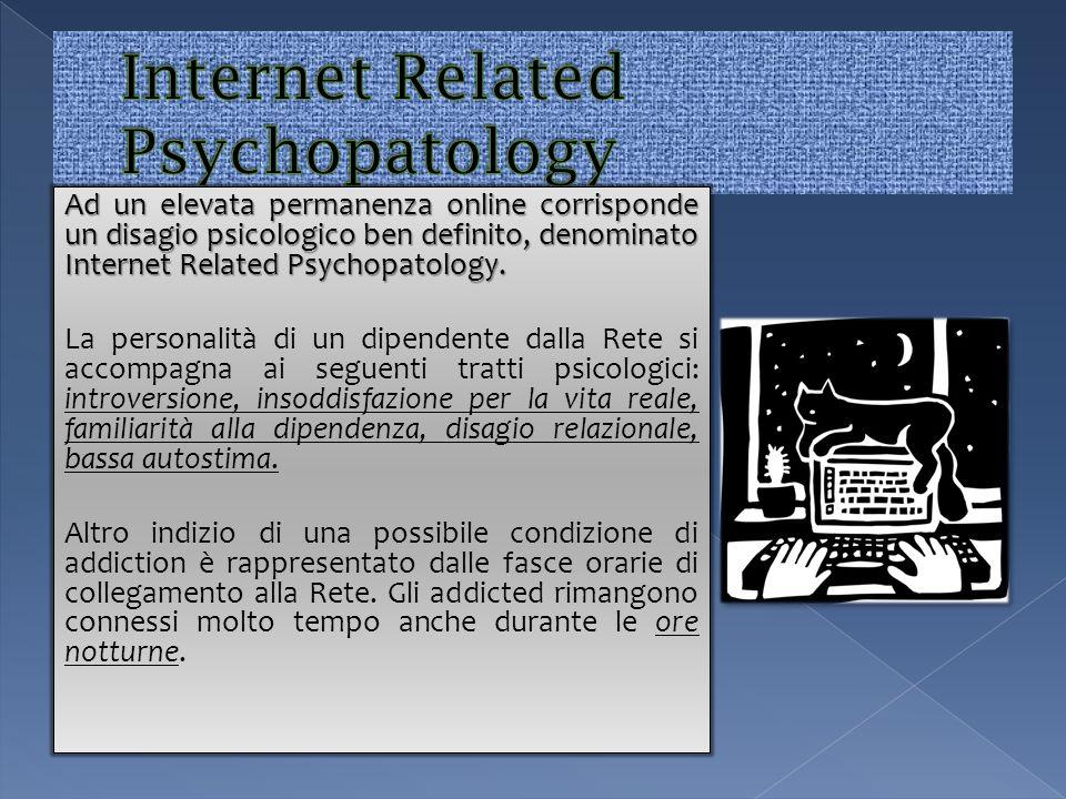Ad un elevata permanenza online corrisponde un disagio psicologico ben definito, denominato Internet Related Psychopatology. La personalità di un dipe