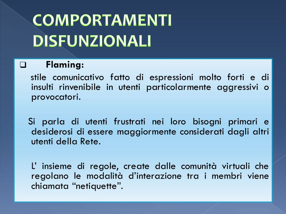 Flaming: stile comunicativo fatto di espressioni molto forti e di insulti rinvenibile in utenti particolarmente aggressivi o provocatori. Si parla di