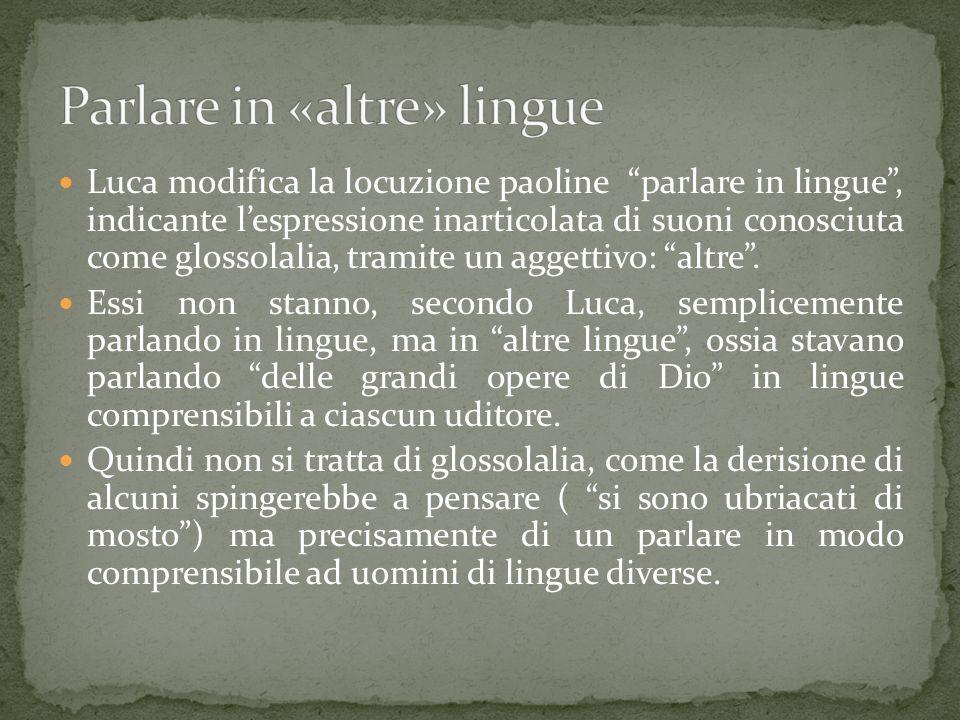 Luca modifica la locuzione paoline parlare in lingue, indicante lespressione inarticolata di suoni conosciuta come glossolalia, tramite un aggettivo: altre.