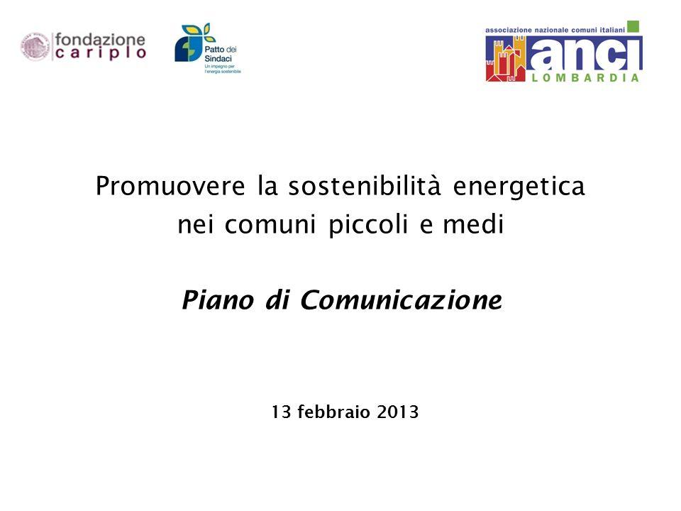 и OIROS Promuovere la sostenibilità energetica nei comuni piccoli e medi Piano di Comunicazione 13 febbraio 2013