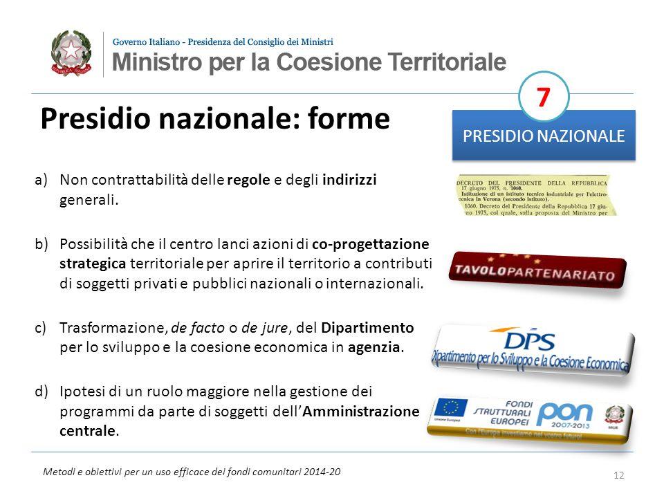 Metodi e obiettivi per un uso efficace dei fondi comunitari 2014-20 Presidio nazionale: forme PRESIDIO NAZIONALE 7 a)Non contrattabilità delle regole e degli indirizzi generali.
