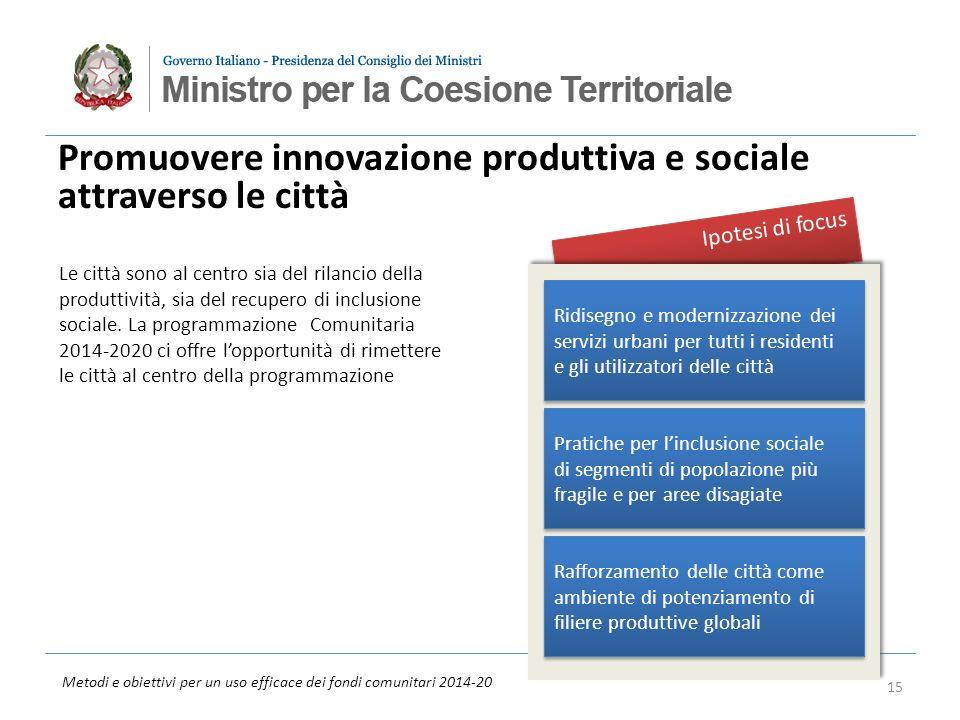 Metodi e obiettivi per un uso efficace dei fondi comunitari 2014-20 Ipotesi di focus Promuovere innovazione produttiva e sociale attraverso le città R