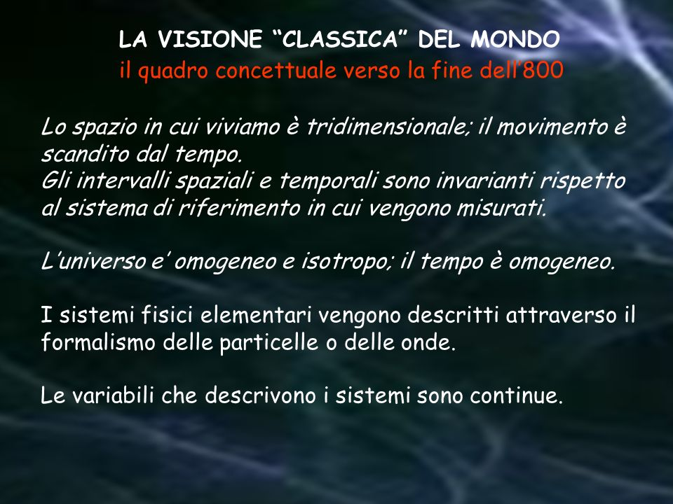 LA VISIONE CLASSICA DEL MONDO Lo spazio in cui viviamo è tridimensionale; il movimento è scandito dal tempo. Gli intervalli spaziali e temporali sono