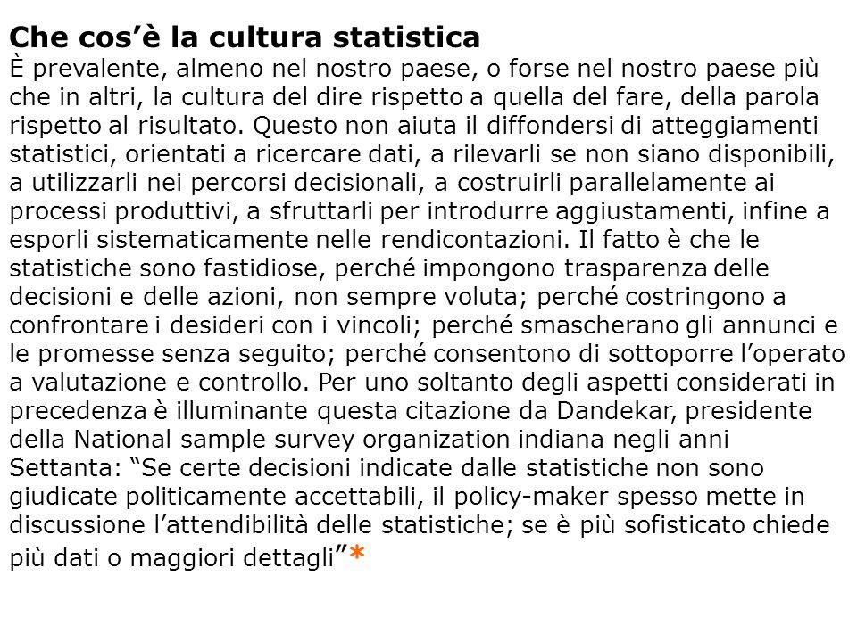 Che cosè la cultura statistica È prevalente, almeno nel nostro paese, o forse nel nostro paese più che in altri, la cultura del dire rispetto a quella