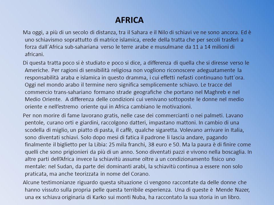 AFRICA Ma oggi, a più di un secolo di distanza, tra il Sahara e il Nilo di schiavi ve ne sono ancora. Ed è uno schiavismo soprattutto di matrice islam