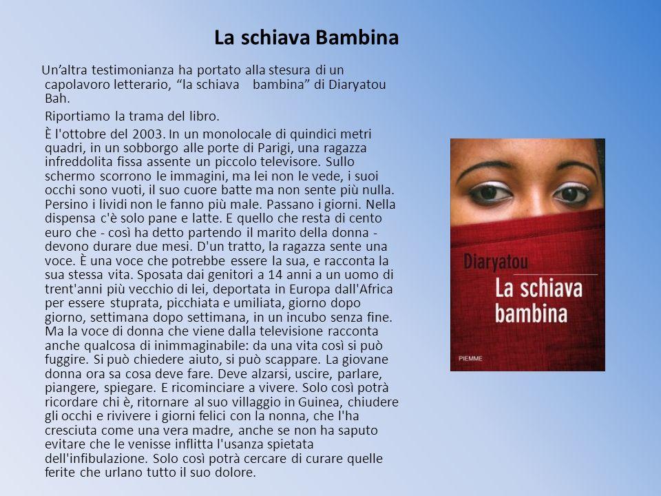 La schiava Bambina Unaltra testimonianza ha portato alla stesura di un capolavoro letterario, la schiava bambina di Diaryatou Bah. Riportiamo la trama