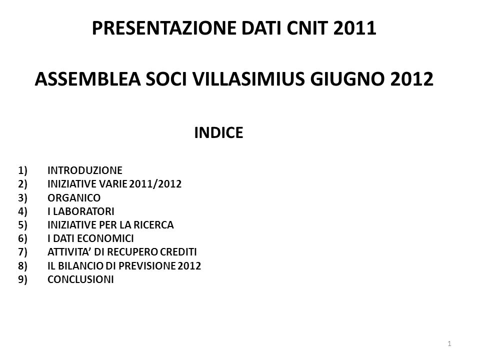PRESENTAZIONE DATI CNIT 2011 ASSEMBLEA SOCI VILLASIMIUS GIUGNO 2012 INDICE 1) INTRODUZIONE 2) INIZIATIVE VARIE 2011/2012 3) ORGANICO 4) I LABORATORI 5