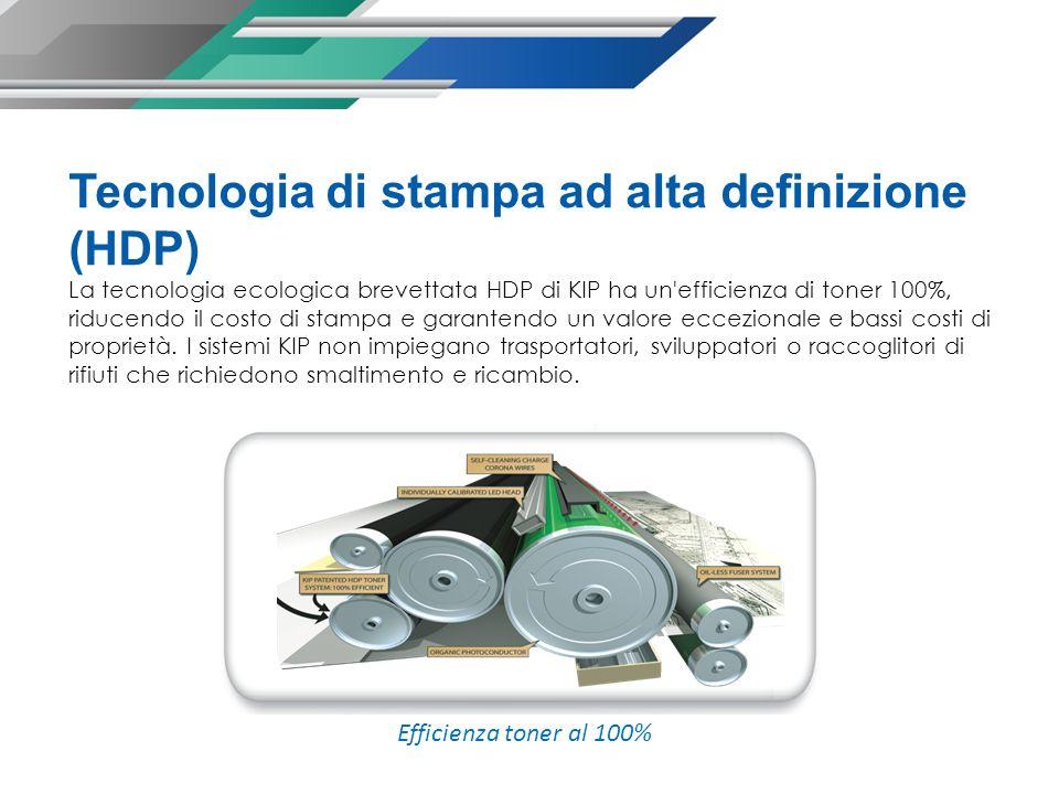 Tecnologia di stampa ad alta definizione (HDP) La tecnologia ecologica brevettata HDP di KIP ha un efficienza di toner 100%, riducendo il costo di stampa e garantendo un valore eccezionale e bassi costi di proprietà.