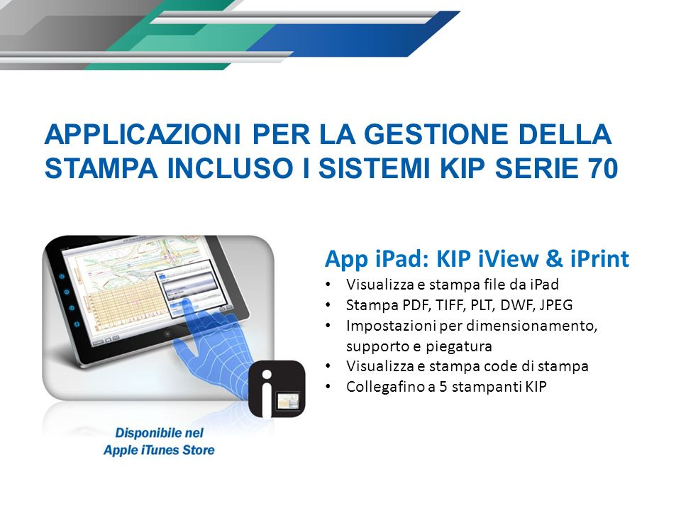 App iPad: KIP iView & iPrint Visualizza e stampa file da iPad Stampa PDF, TIFF, PLT, DWF, JPEG Impostazioni per dimensionamento, supporto e piegatura