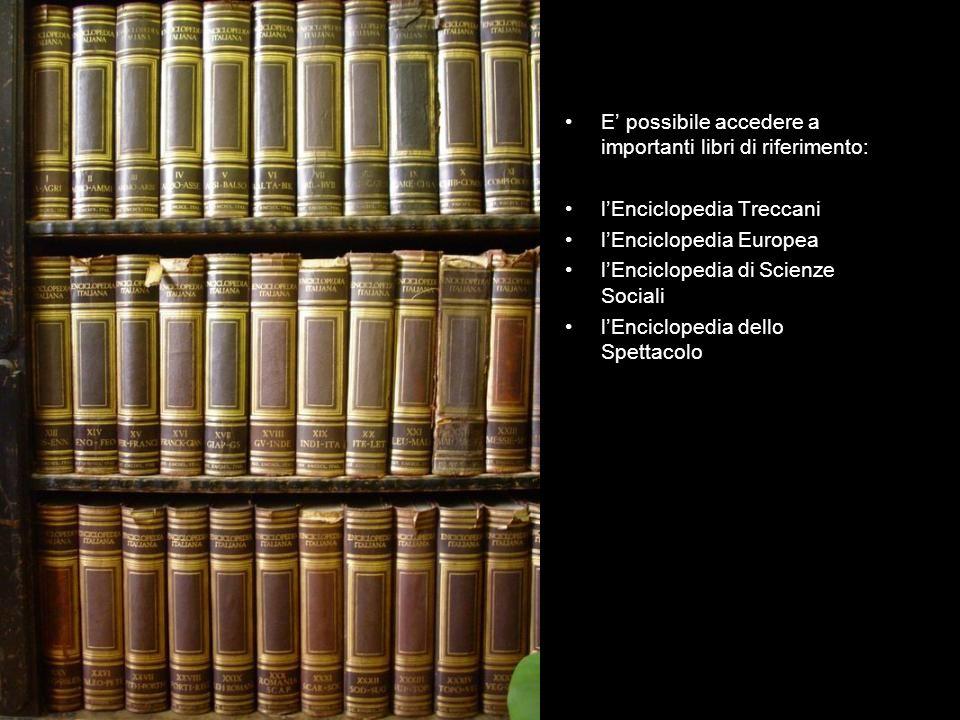 E possibile accedere a importanti libri di riferimento: lEnciclopedia Treccani lEnciclopedia Europea lEnciclopedia di Scienze Sociali lEnciclopedia dello Spettacolo