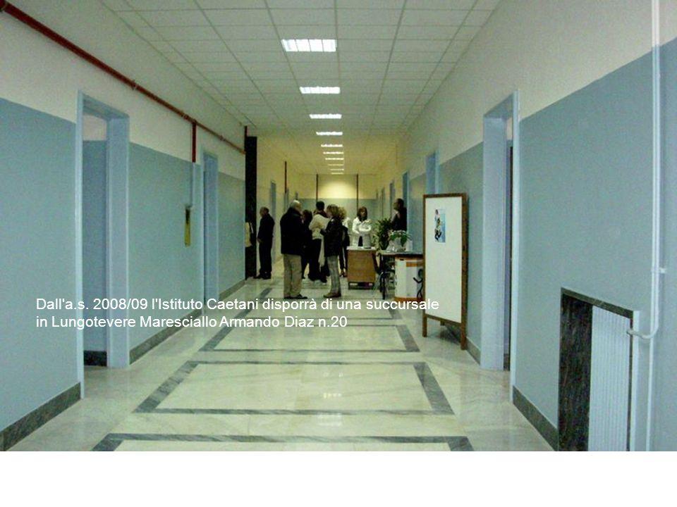 Dall'a.s. 2008/09 l'Istituto Caetani disporrà di una succursale in Lungotevere Maresciallo Armando Diaz n.20
