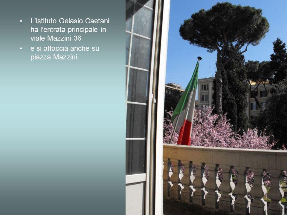 Listituto Gelasio Caetani ha lentrata principale in viale Mazzini 36 e si affaccia anche su piazza Mazzini.
