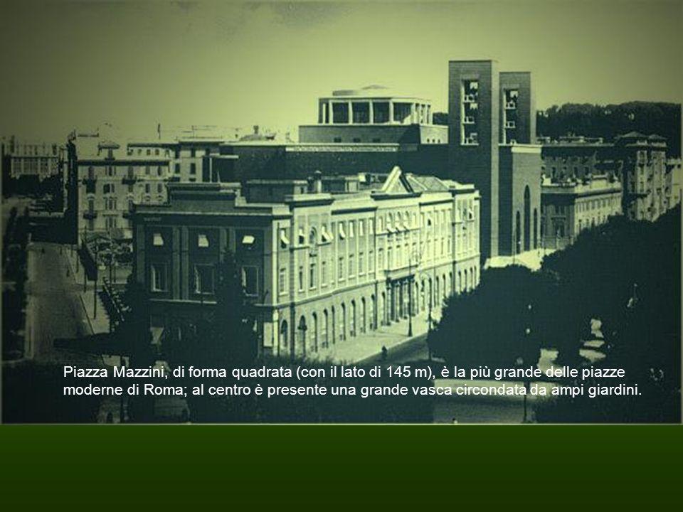Piazza Mazzini, di forma quadrata (con il lato di 145 m), è la più grande delle piazze moderne di Roma; al centro è presente una grande vasca circonda