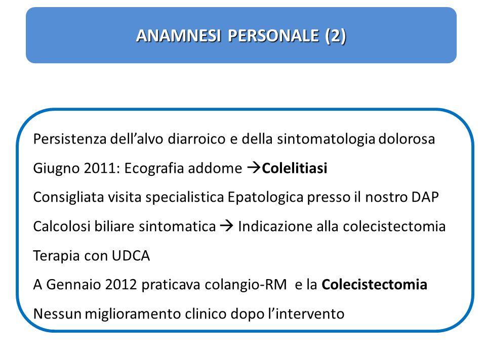 ANAMNESI PERSONALE (2) Persistenza dellalvo diarroico e della sintomatologia dolorosa Giugno 2011: Ecografia addome Colelitiasi Consigliata visita spe