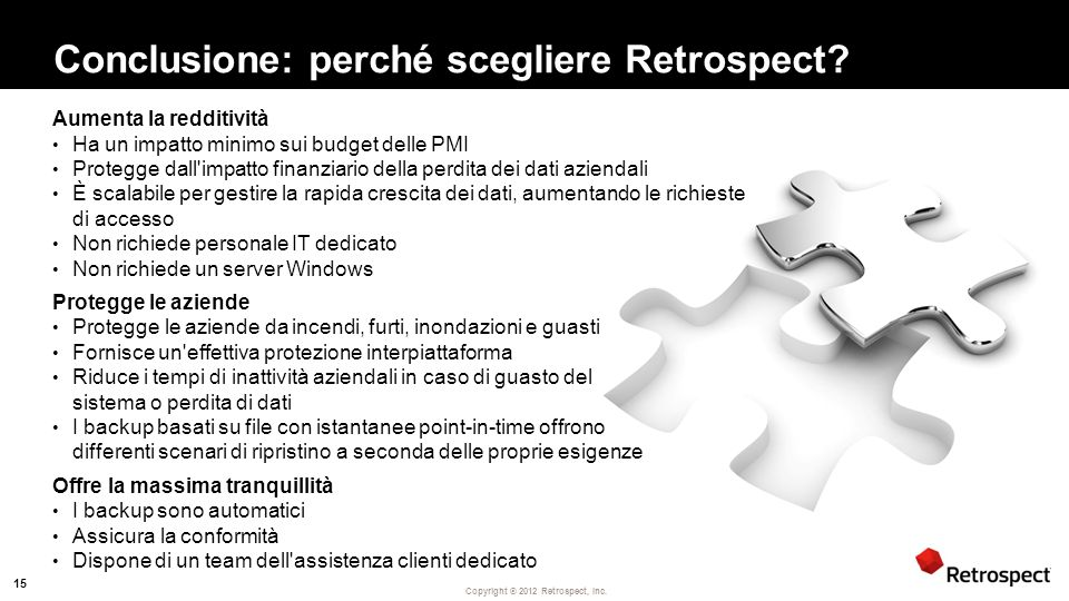 Copyright ® 2012 Retrospect, Inc. Conclusione: perché scegliere Retrospect.