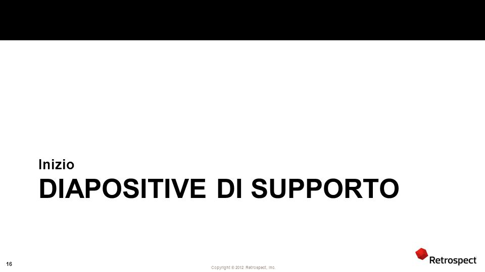 Copyright ® 2012 Retrospect, Inc. DIAPOSITIVE DI SUPPORTO Inizio 16