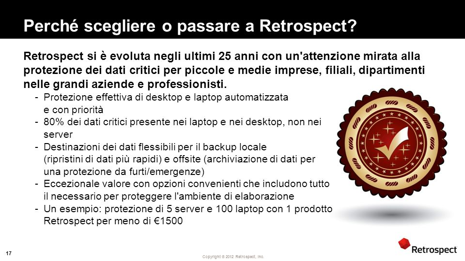 Copyright ® 2012 Retrospect, Inc.Perché scegliere o passare a Retrospect.