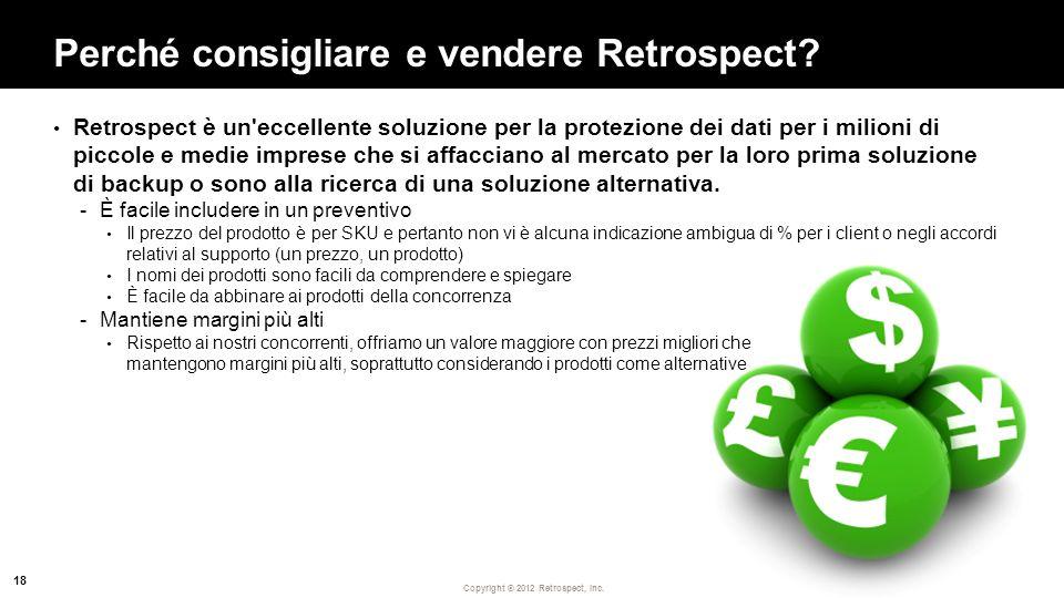 Copyright ® 2012 Retrospect, Inc. Perché consigliare e vendere Retrospect? Retrospect è un'eccellente soluzione per la protezione dei dati per i milio
