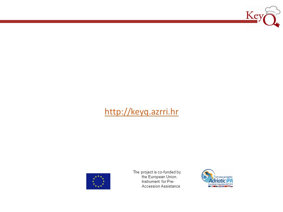 http://keyq.azrri.hr The project is co-funded by the European Union, Instrument for Pre- Accession Assistance