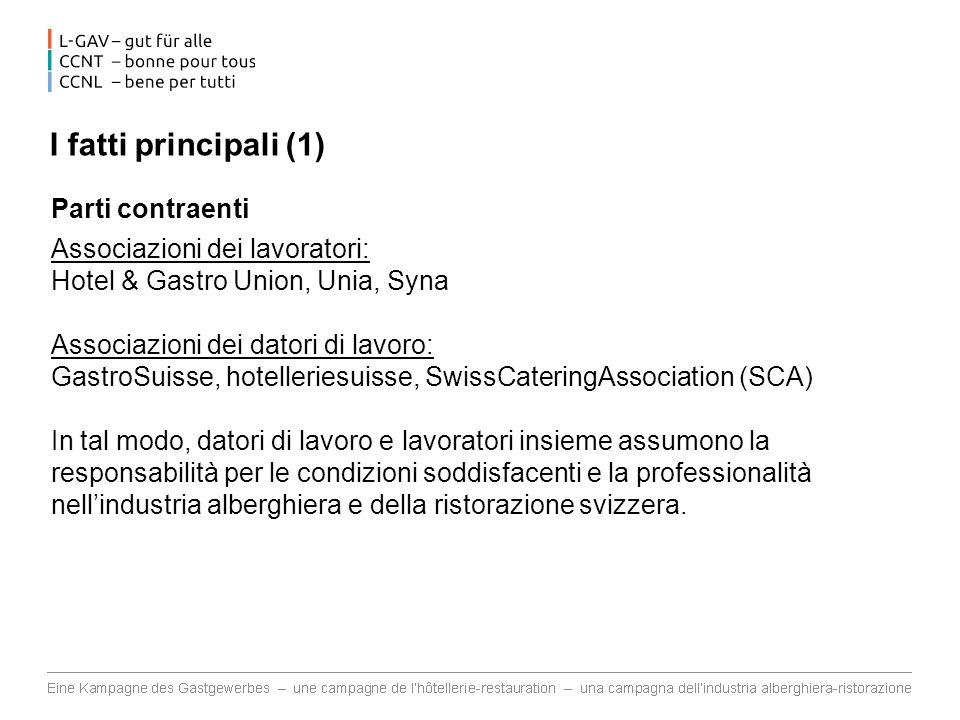 I fatti principali (1) Parti contraenti Associazioni dei lavoratori: Hotel & Gastro Union, Unia, Syna Associazioni dei datori di lavoro: GastroSuisse,