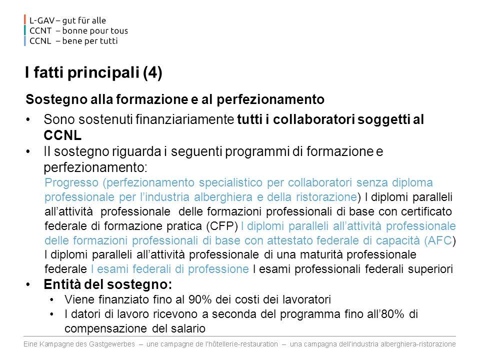 I fatti principali (4) Sostegno alla formazione e al perfezionamento Sono sostenuti finanziariamente tutti i collaboratori soggetti al CCNL Il sostegn