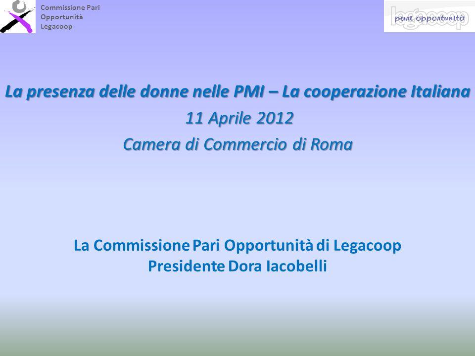 Commissione Pari Opportunità Legacoop La presenza delle donne nelle PMI – La cooperazione Italiana 11 Aprile 2012 11 Aprile 2012 Camera di Commercio d