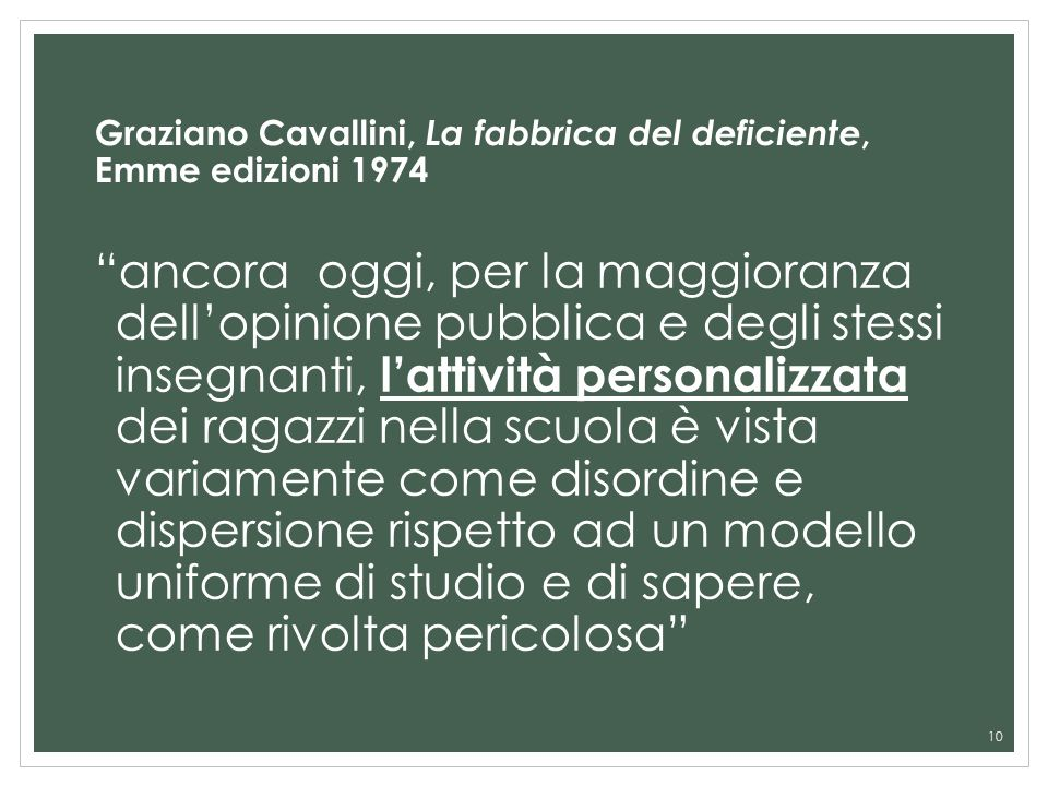Graziano Cavallini, La fabbrica del deficiente, Emme edizioni 1974 ancora oggi, per la maggioranza dellopinione pubblica e degli stessi insegnanti, la