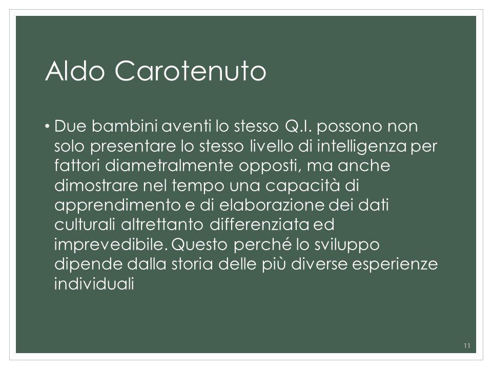 Aldo Carotenuto Due bambini aventi lo stesso Q.I. possono non solo presentare lo stesso livello di intelligenza per fattori diametralmente opposti, ma