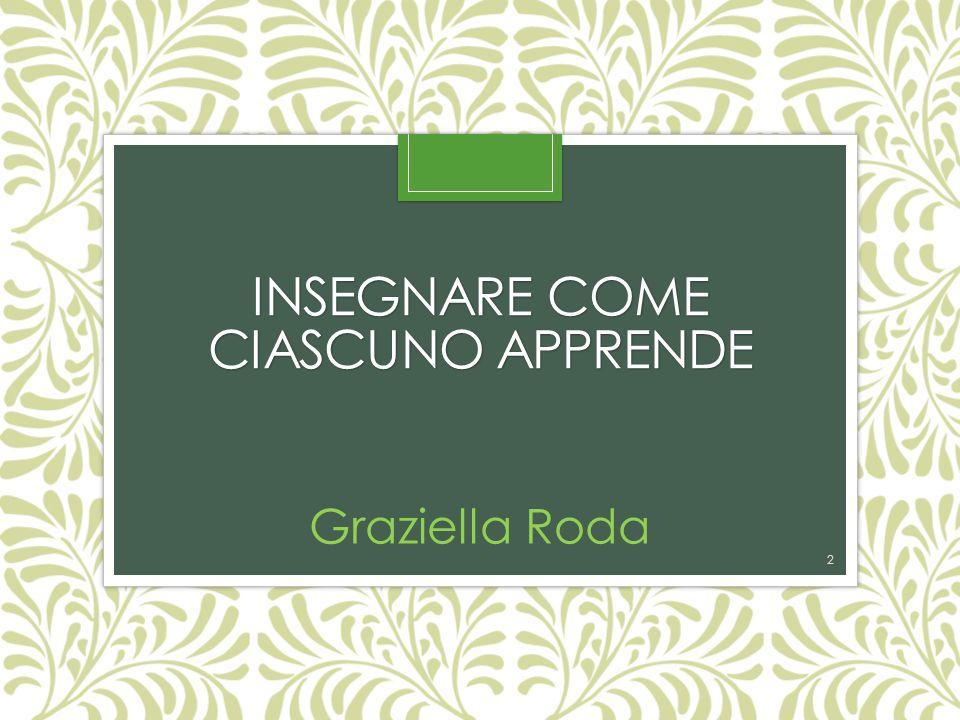 INSEGNARE COME CIASCUNO APPRENDE Graziella Roda 2