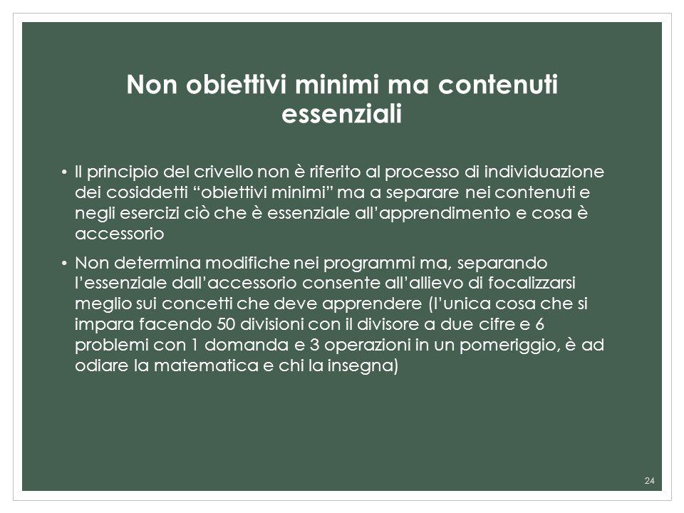Non obiettivi minimi ma contenuti essenziali Il principio del crivello non è riferito al processo di individuazione dei cosiddetti obiettivi minimi ma